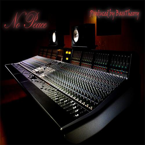 No Peace Ft. DEX (Prod. by BassTheory & DeX)