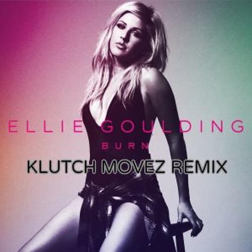 "ELLIE GOULDING ""BURN(Cuz We Got The Fire)"" - KLUTCH MOVEZ REMIX"