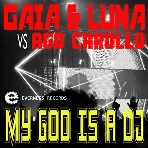 Gaia & Luna vs Ago Carollo - My God Is A DJ