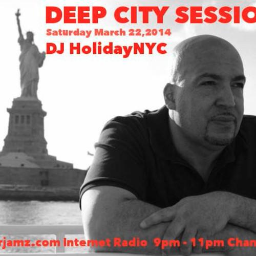 Deep City Sessions With DJ HolidayNYC On CyberJamz.com 03 - 22 - 14