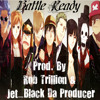 Battle Ready (Prod. By Rob Trillion & Jet_Black Da Producer) [Rob Mix]