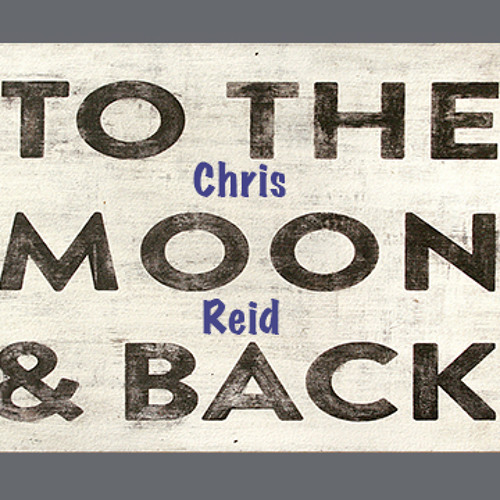 To The Moon And Back - Chris Reid