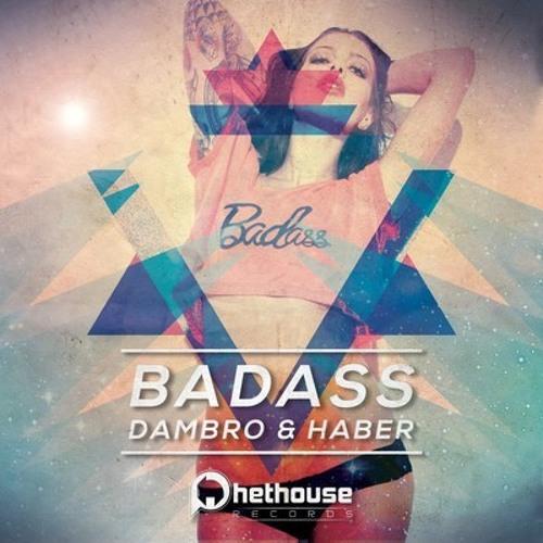 Dambro & Haber - Badass (Original Mix) [Phethouse Records] OUT NOW!!!