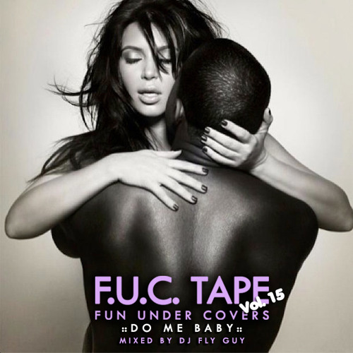 A Fly Guy Presents  F.U.C. Tape Vol. 15:  Do Me Baby