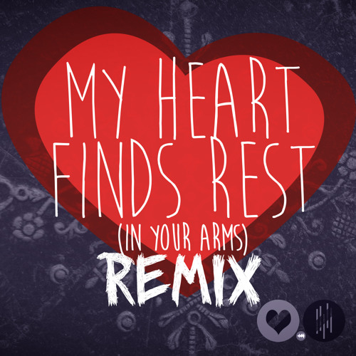 My Heart Finds Rest (Remix)