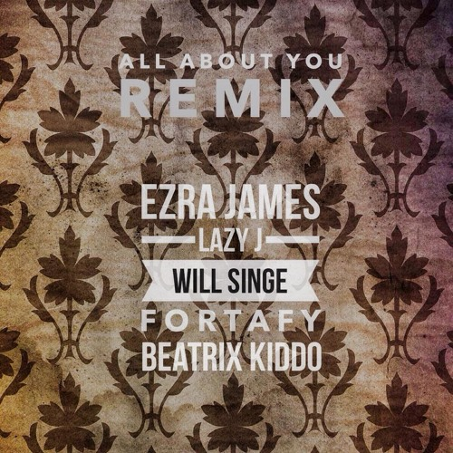 All About You (Remix) Ft. Lazy J, Will Singe, Fortafy & Beatrix Kiddo