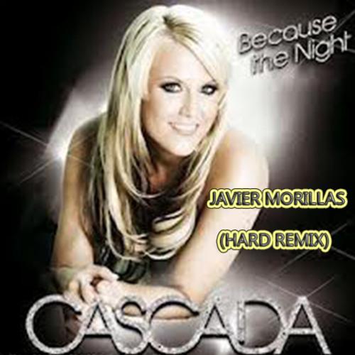 Cascada- Because The Night ( Javier Morillas Hard Remix)Free download!!!