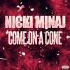 Nicki Minaj Come On A Cone Mp3