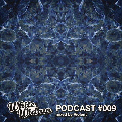 White Widow Podcast #009 Mixed By Violent