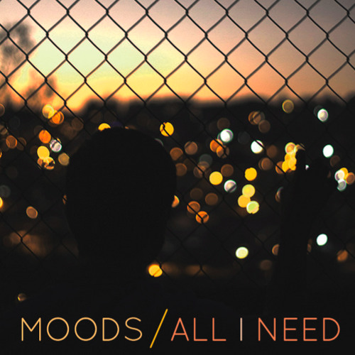 Moods - All I Need (Draft)
