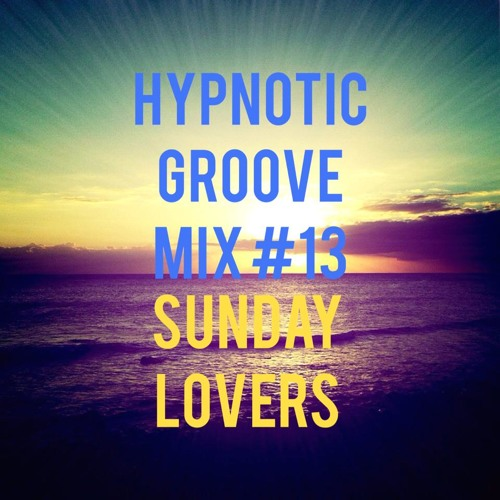 Hypnotic Groove Mix #13 Sunday Lovers