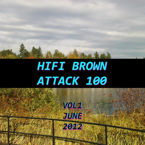 HiFi Brown - ATTACK 100 Vol. 1 - June 2012