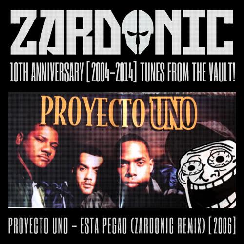 Proyecto Uno - Esta Pegao (Zardonic Remix) [2006]