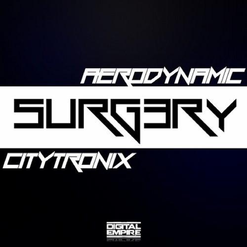 Citytronix & Aerodynamic - Surgery (Original Mix) [Out Now]