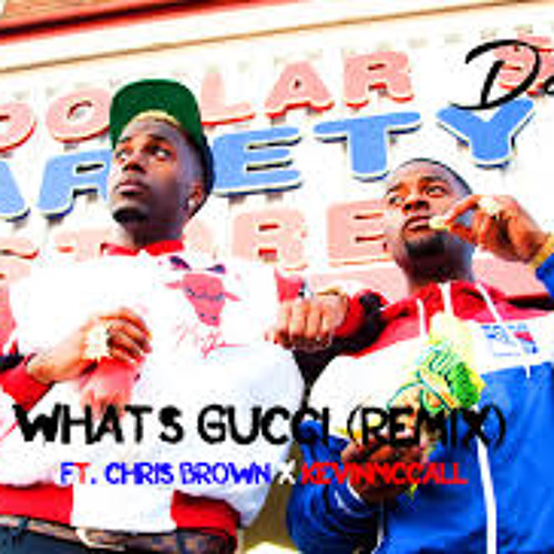 D&D- Whats Gucci (Remix Ft. Kevin McCall  Chris Brown)