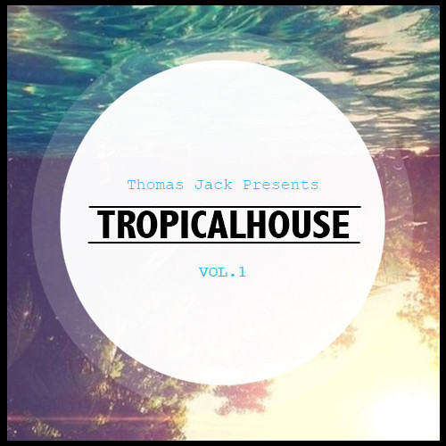 Thomas Jack Presents: Tropical House Vol.1 [Free Download]