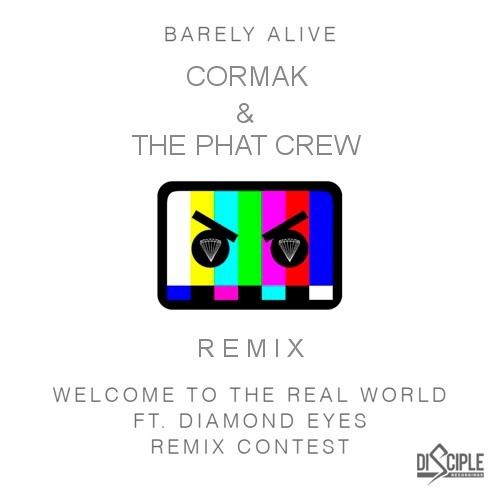 Barely Alive - Welcome To The Real World ( The Phat Crew & Cormak Remix )