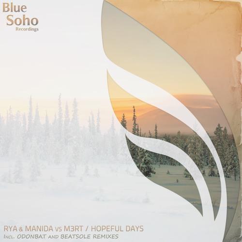 Rya & Manida vs M3RT - Hopeful Days (Odonbat Remix) [Blue Soho Recordings]