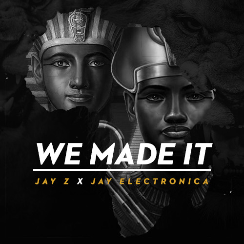 We Made It - JAY Z x JAY ELECTRONICA