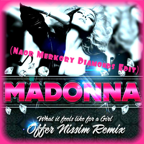 What It Feels Like For A Girl - Offer Nissim Ft. Madonna (Naor Merkory Diamonds Edit)