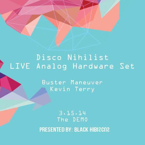 Kevin Terry @ The Demo - Black Hibiscus Presents: Disco Nihilist