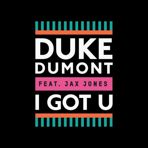 I Got U (Kilter Remix) - Duke Dumont feat. Jax Jones