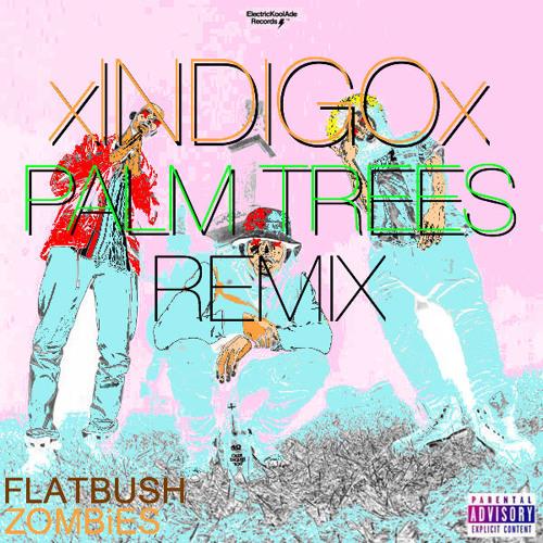 FLATBUSH ZOMBiES - Palm Trees (xINDIGOx Remix)