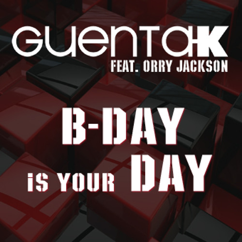 Guenta K Feat. Orry Jackson - B - Day Is Your Day (Bahoe Remix)