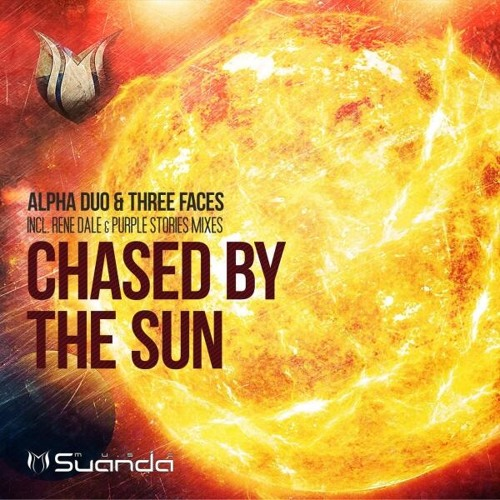 Alpha Duo & Three Faces - Chased by the Sun (Rene Dale's Chunky Remix) Released on Suanda Music!