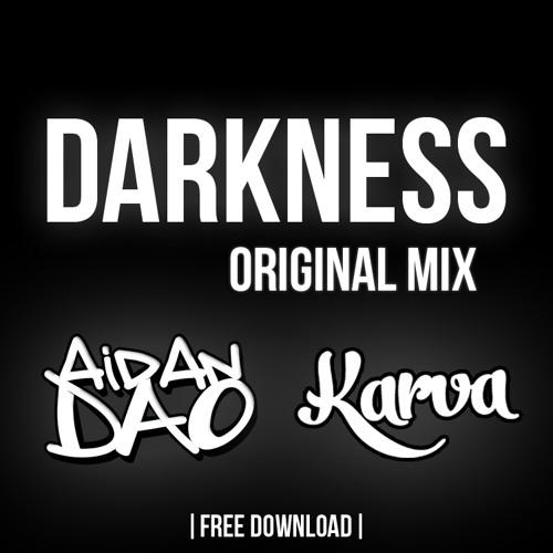 Aidan Dao & Karva - Darkness (Original Mix) *FREE DOWNLOAD*