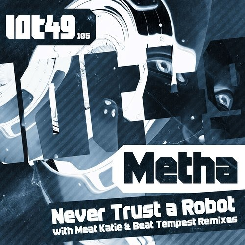 METHA - NEVER TRUST A ROBOT EP / OUT NOW ON BEATPORT EXCLUSIVE