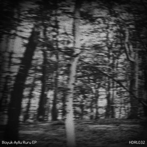 [HDRL032] Illayuk-Ayllu Ruru EP Out Now!!!