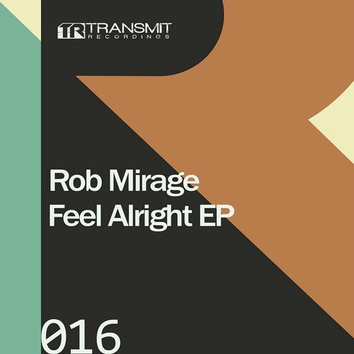 Rob Mirage - Feel Alright (Original Mix) [Transmit Recordings]