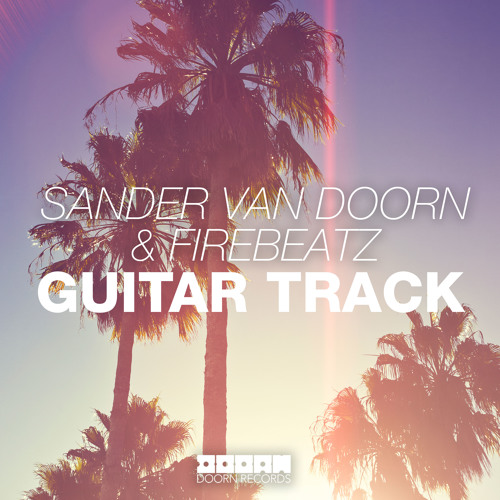 Sander van Doorn & Firebeatz - Guitar Track (Hardwell On Air Premiere) [Out Now]