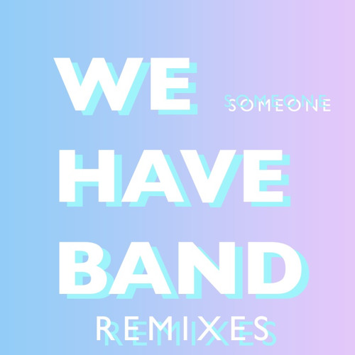 We Have Band - Someone (Glitches Rework)