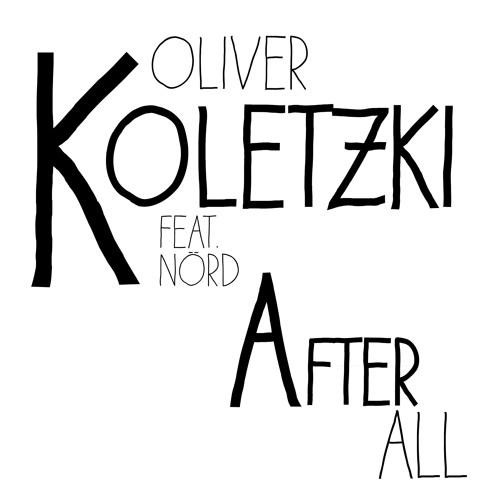 Oliver Koletzki feat. Nörd - After All - Kellerkind Remix