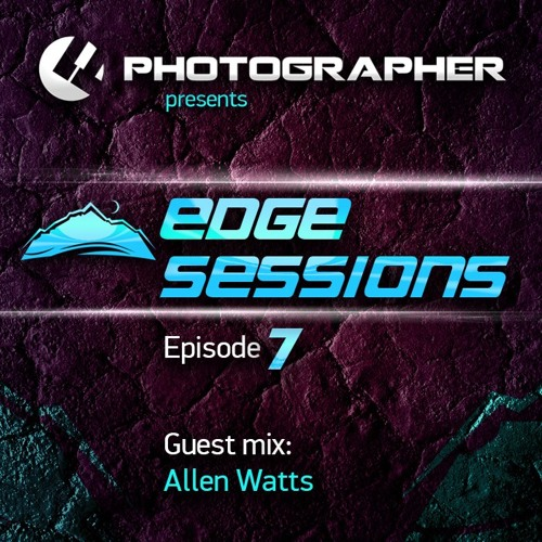 Photographer - Edge Sessions 07 (with Allen Watts Guest Mix) 25.03.2014