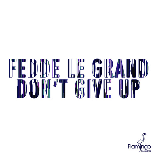 Fedde Le Grand - Don't Give Up (Original mix) | Out now!