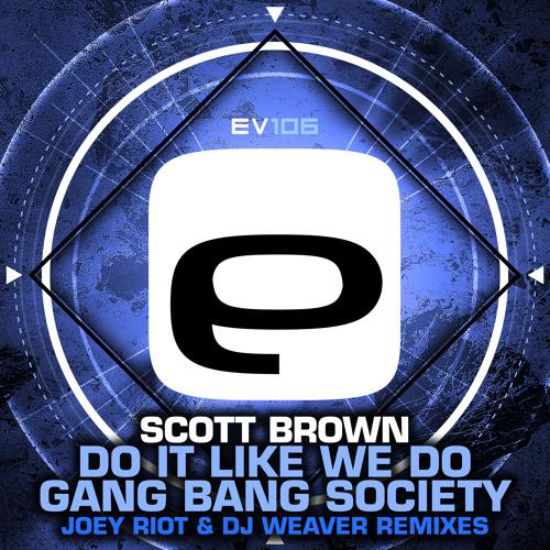 EV 106 - Scott Brown - Do it like we do (Joey Riot) / Gang Bang Society (DJ Weaver)