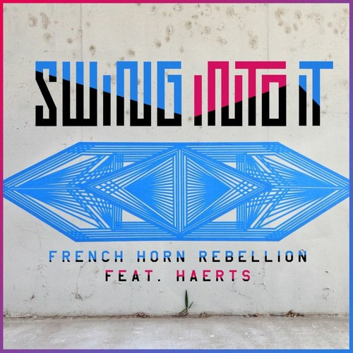 French Horn Rebellion - Swing Into It feat. HAERTS (Chordashian Remix)