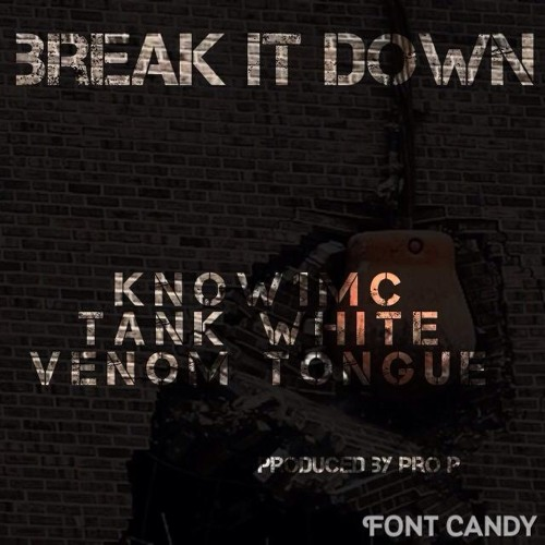 Break it down feat. Tank white, Venom tongue prod. Pro p