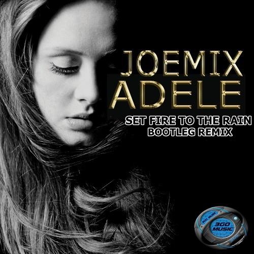 JOEMIX VS ADELE - SET FIRE TO THE RAIN ( BOOTLEG REMIX  )