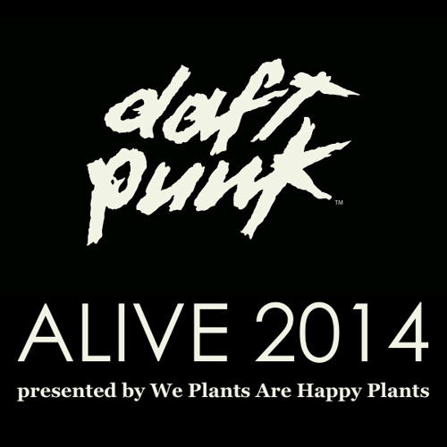 Daft Punk - Alive 2014 (presented by We Plants Are Happy Plants)