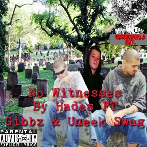 No Witnesses By Hades Ft. Gibbz & Uneek Swag