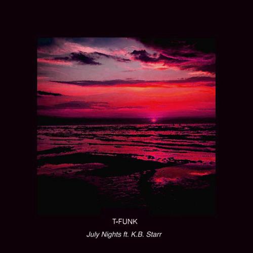 T-Funk -  July Nights (ft. K.B. Starr)