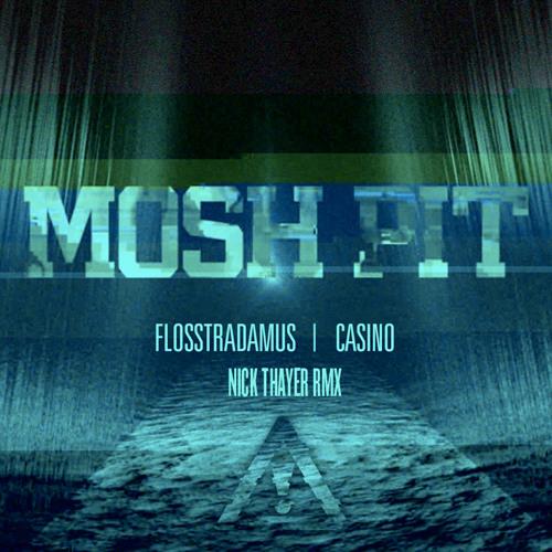 Flosstradamus - Mosh Pit ft. Casino (Nick Thayer Rmx) // FREE DOWNLOAD