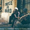 """Samples from """"Twice As Hard,"""" the upcoming CD from Jimmy """"Duck"""" Holmes & Terry """"Harmonica"""" Bean"""