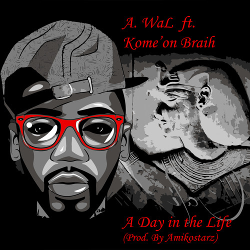 A Day In The Life ft. Kome'on Braih (Prod. By Amikostarz)