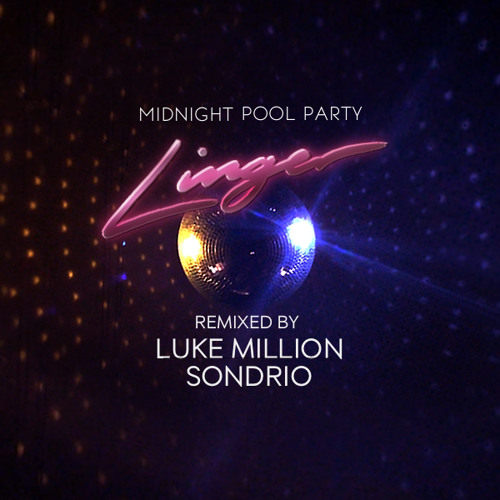 Midnight Pool Party - Linger (Luke Million Remix)