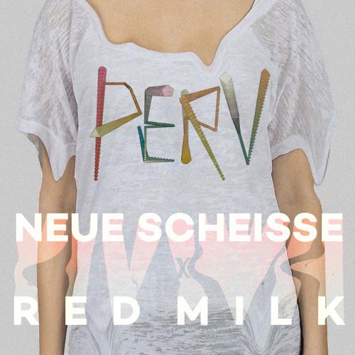Neue Scheisse x Red Milk - Perv
